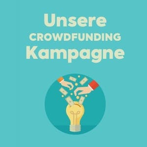 Unsere Crowdfunding Kampagne